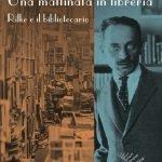 la copertina del libro Una mattinata in libreria: Rilke e il bibliotecario
