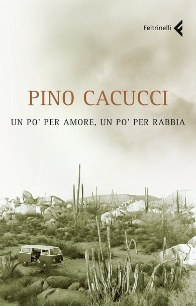 Pino Cacucci Un po' per amore, un po' per rabbia