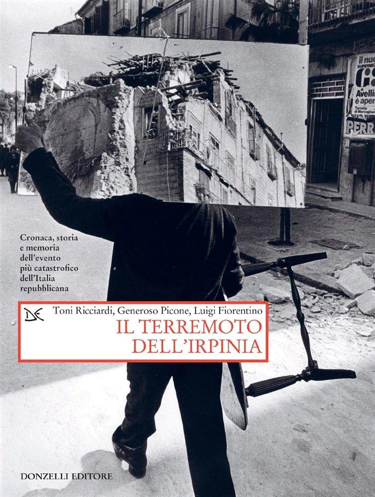 Toni Ricciardi Generoso Picone Luigi Fiorentino Il Terremoto dell'Irpinia