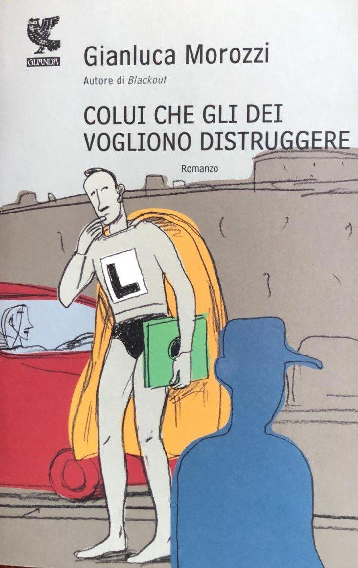 Gianluca Morozzi Colui che gli dei vogliono distruggere