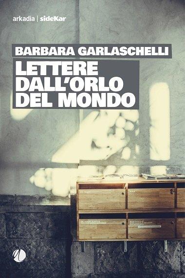 Lettere dall'orlo del mondo Barbara Garlascheli